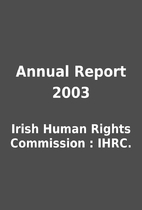 Annual Report 2003 by Irish Human Rights…