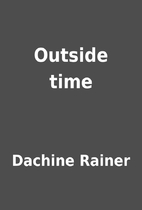 Outside time by Dachine Rainer