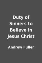Duty of Sinners to Believe in Jesus Christ…