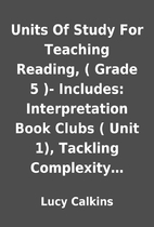 Units Of Study For Teaching Reading, ( Grade…