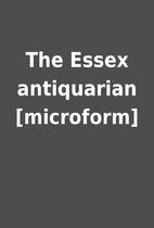The Essex antiquarian [microform]