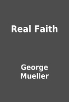 Real Faith by George Mueller