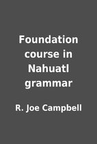 Foundation course in Nahuatl grammar by R.…