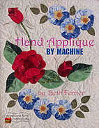 Hand Appliqué by Machine by Beth Ferrier