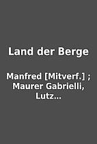Land der Berge by Manfred [Mitverf.] ;…
