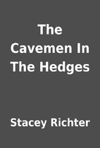 The Cavemen In The Hedges by Stacey Richter