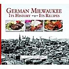 German Milwaukee: It's History- It's Recipes…