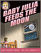 Baby Julia Feeds the Moon by Jason Sandberg