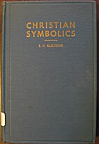 Christian Symbolics or Exposition of the…