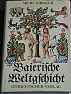 Baierische Weltgschicht by Michl Ehbauer