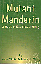 Mutant Mandarin: A Guide to New Chinese…