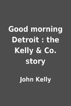 Good morning Detroit : the Kelly & Co. story…