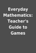 Everyday Mathematics: Teacher's Guide to…
