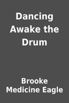 Dancing Awake the Drum by Brooke Medicine…