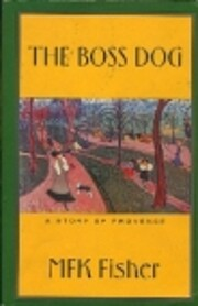 Boss Dog: A Story of Provence by M.F.K.…