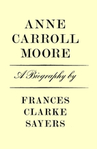 Anne Carroll Moore: A Biography by Frances…
