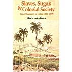 Slaves, Sugar, & Colonial Society: Travel…
