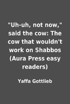 Uh-uh, not now, said the cow: The cow that…