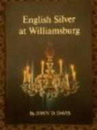 English Silver At Williamsburg by John D.…