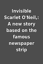 Invisible Scarlet O'Neil,: A new story…