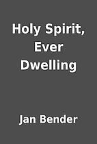Holy Spirit, Ever Dwelling by Jan Bender