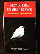 Recado para un Mirlo Blanco by Pompeyo del…