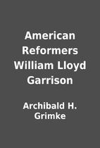 American Reformers William Lloyd Garrison by…