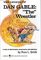 The Legend of Dan Gable: The Wrestler , A…