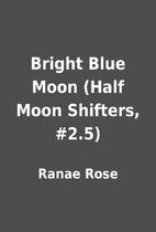 Bright Blue Moon (Half Moon Shifters, #2.5)…