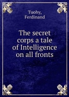 The secret corps: a tale of Intelligence…