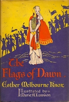 The Flags of Dawn by Esther Melbourne Knox