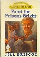 Paint the Prisons Bright: Corrie Ten Boom…