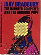 The Haunted Computer and the Android Pope by…