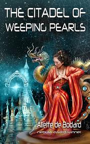 The Citadel of Weeping Pearls by Aliette de…
