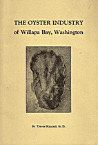 The Oyster Industry of Willapa Bay,…