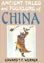 Ancient Tales and Folklore of China - E T C Werner