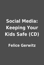 Social Media: Keeping Your Kids Safe (CD) by…