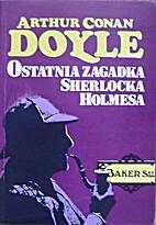 Ostatnia zagadka Sherlocka Holmesa by Arthur…