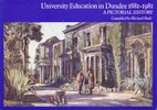 UNIVERSITY EDUCATION IN DUNDEE 1881-1981 A…