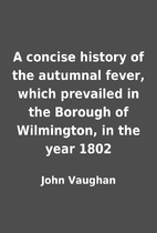 A concise history of the autumnal fever,…