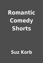 Romantic Comedy Shorts by Suz Korb