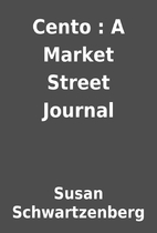 Cento : A Market Street Journal by Susan…