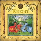 Knight: A Noble Guide for Young Squires by…