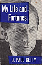 My life and fortunes by J. Paul Getty