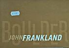 JOHN FRANKLAND- BOULDER
