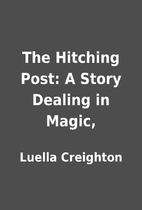 The Hitching Post: A Story Dealing in Magic,…