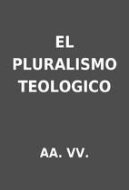 EL PLURALISMO TEOLOGICO by AA. VV.