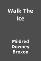 Walk The Ice by Mildred Downey Broxon