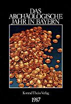 Das archäologische Jahr in Bayern 1987…