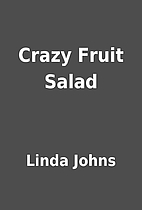 Crazy Fruit Salad by Linda Johns